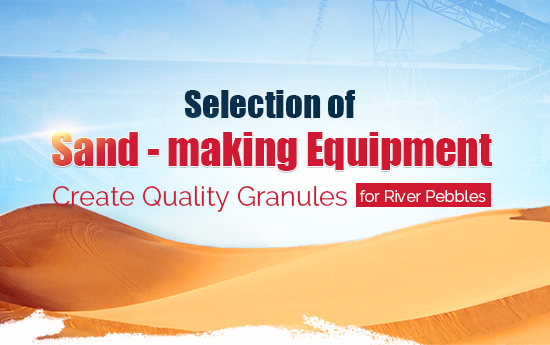 Selection of sand - making equipment for river pebbles
